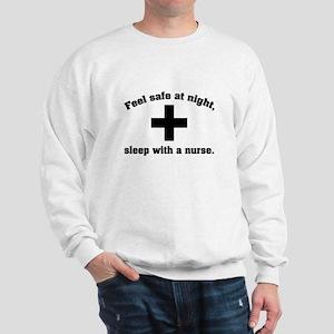 Feel safe at night, sleep with a nurse. Sweatshirt