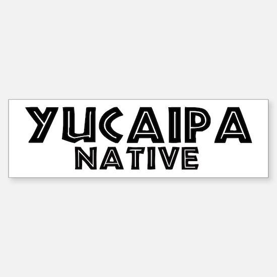 Yucaipa Native Bumper Bumper Bumper Sticker
