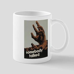 Somebody Talked Mug