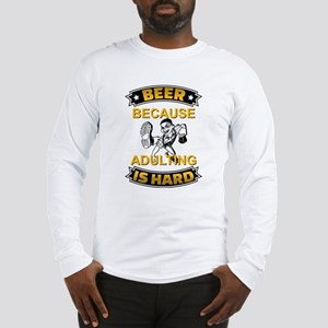 Beer Because Adulting Is Hard Long Sleeve T-Shirt
