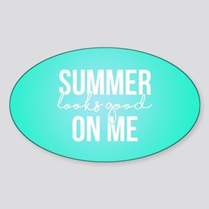 Summer Looks Good On Me Sticker (Oval)