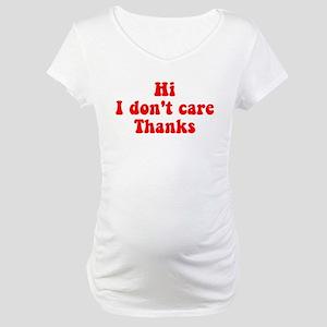 Hi I Don't Care Thanks Maternity T-Shirt