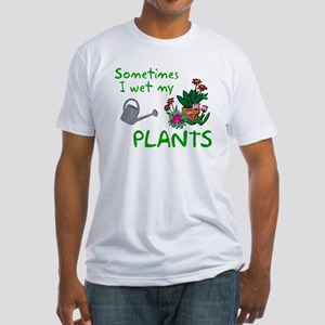 I Wet My Plants Fitted T-Shirt
