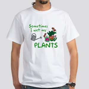 I Wet My Plants White T-Shirt