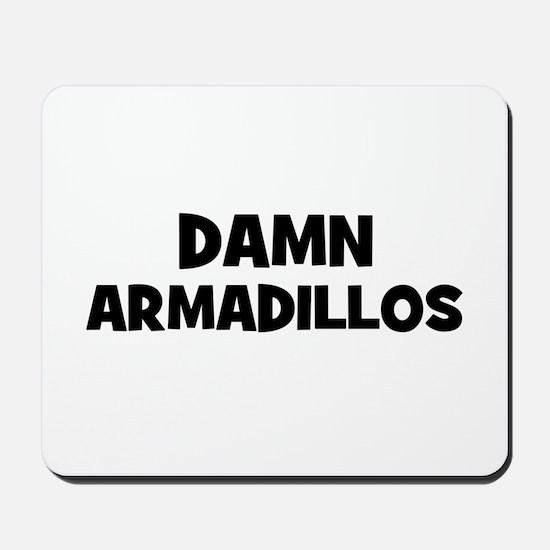 Damn Armadillos Mousepad