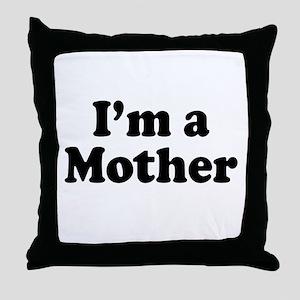 Im a Mother Throw Pillow