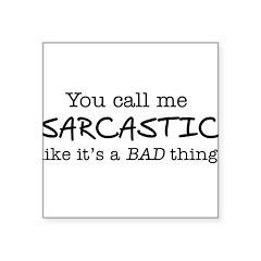 you call me sarcastic Square Sticker 3