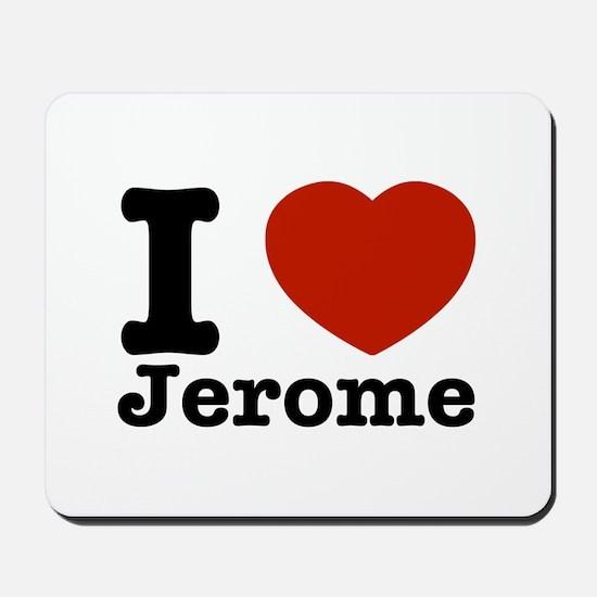 I love Jerome Mousepad