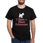 I Have a Giant Schnauzer Dark T-Shirt