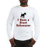 I Have a Giant Schnauzer Long Sleeve T-Shirt