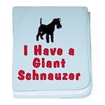 I Have a Giant Schnauzer Baby Blanket