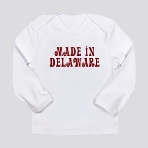 Made In Delaware Long Sleeve Infant T-Shirt