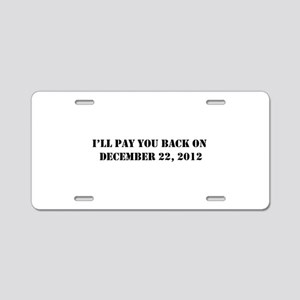 Pay you back on dec 22 2012 Aluminum License Plate