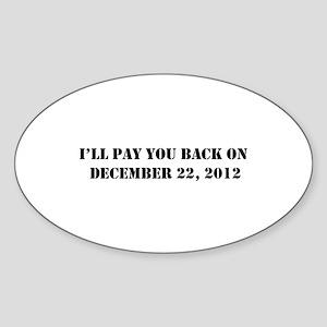 Pay you back on dec 22 2012 Sticker (Oval)