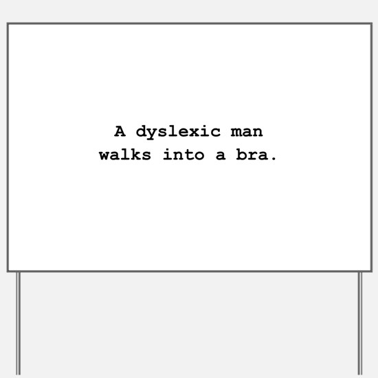 Deyslexic Man Bra Black.png Yard Sign