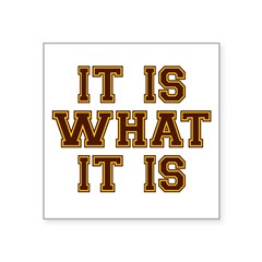 It Is What It Is Brown and Square Sticker 3