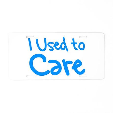 I Used to Care Aluminum License Plate