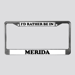Rather be in Merida License Plate Frame