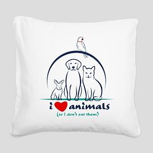 i love animals so i don't Square Canvas Pillow