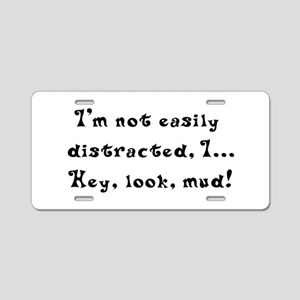I'm not easily distracted hey look a mud Aluminum