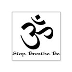 stopbreathebe copy.jpg Square Sticker 3