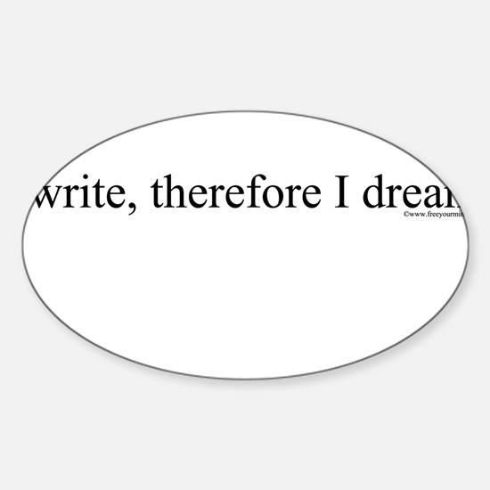 3-iwritethereforeidream3.png Sticker (Oval)