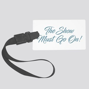 The Show Must Go On Large Luggage Tag