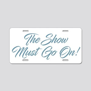 The Show Must Go On Aluminum License Plate