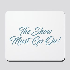 The Show Must Go On Mousepad