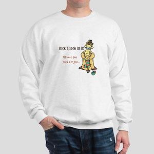 Stick a Sock In It! Sweatshirt