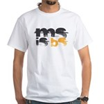 MS is BS (White) White T-Shirt