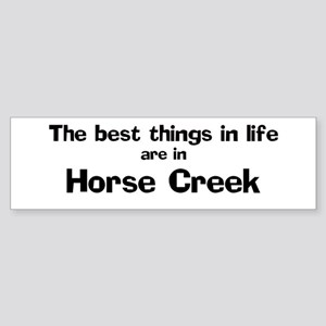 Horse Creek: Best Things Bumper Sticker