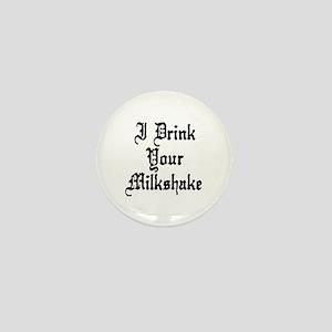 I Drink Your Milkshake Mini Button