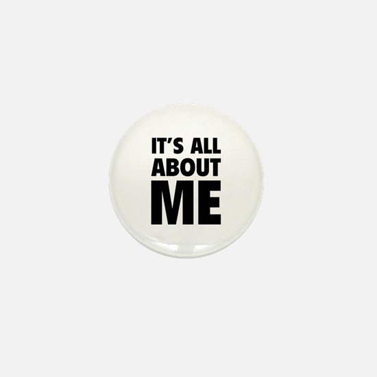 It's all about me Mini Button
