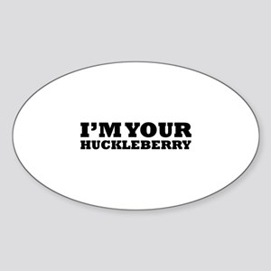 I'm Your Huckleberry Sticker (Oval)