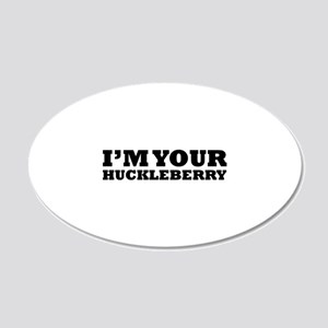 I'm Your Huckleberry 22x14 Oval Wall Peel