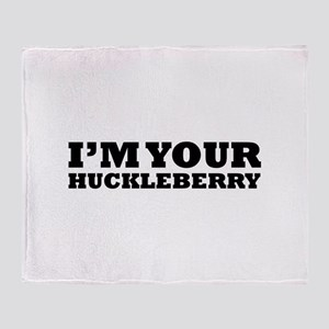 I'm Your Huckleberry Throw Blanket