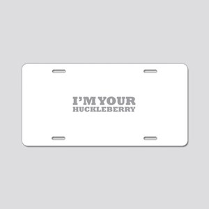 I'm Your Huckleberry Aluminum License Plate
