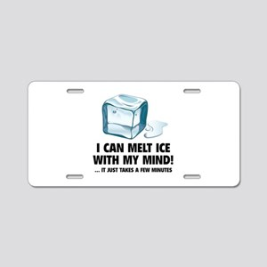 I Can Melt Ice With My Mind Aluminum License Plate