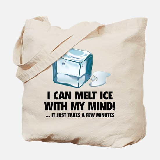 I Can Melt Ice With My Mind Tote Bag