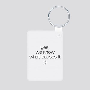 YES WE KNOW WHAT CAUSES IT Aluminum Photo Keychain