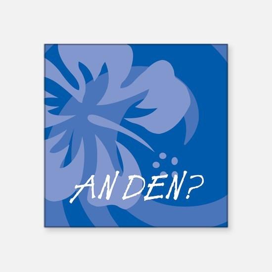 """An Den? Square Sticker 3"""" x 3"""""""
