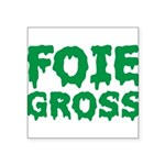 Foie Gross Front Square Sticker 3