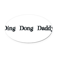 DingDongDaddy10 Oval Car Magnet