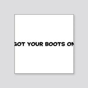 "GotYourBootsOn10x8 Square Sticker 3"" x 3"""