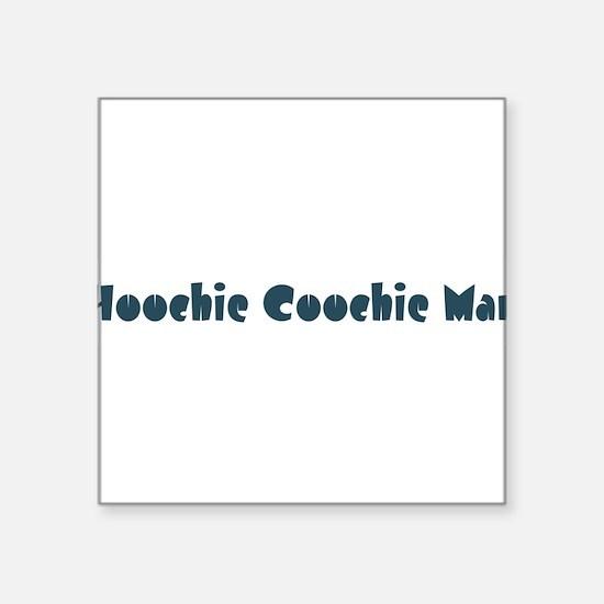 "HoochieCoochieMan10.png Square Sticker 3"" x 3"""