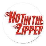 HotintheZipper10 Round Car Magnet