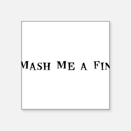"MashMeaFin10x8.png Square Sticker 3"" x 3"""
