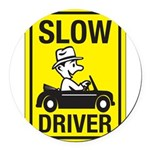 Slow Driver 8 Round Car Magnet