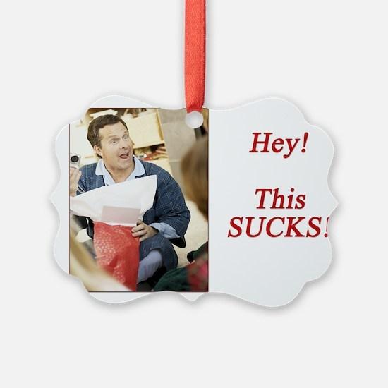 Hey! This SUCKS! Holiday Ornament